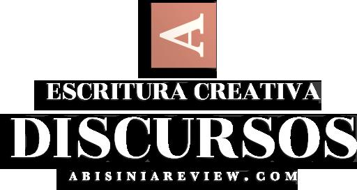 Abisinia Review - Escritura Creativa: Discursos